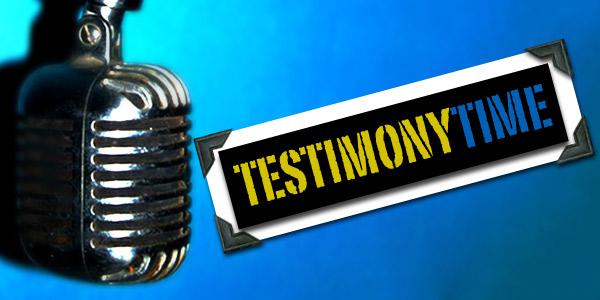 It's Testimony Time!